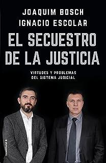 El secuestro de la justicia: Virtudes y problemas del sistem