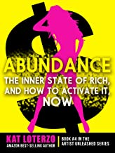 ABUNDANCE: The Inner State of RICH, and How to Activate It, NOW (Artist Unleashed Book 4)
