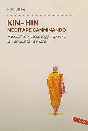 Kin Hin. Meditare camminando: Passo dopo passo raggiungiamo la tranquillità interiore