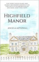Highfield Manor: Lost hope, failed plans, and deadly misunderstandings. Can they pick up the broken pieces and make something new?