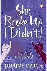 SHE BROKE UP, I DIDN'T: I Just Kissed Someone Else! Kindle Edition