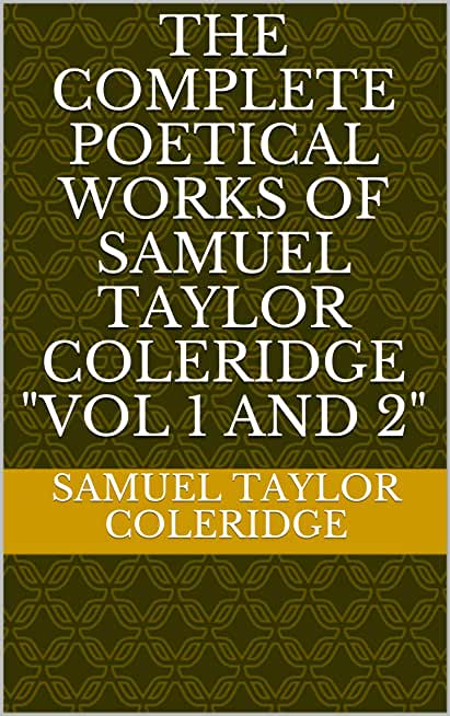 """The Complete Poetical Works of Samuel Taylor Coleridge """"Vol 1 and 2"""" (English Edition)"""