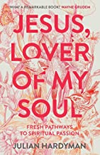 Jesus, Lover of My Soul: Fresh Pathways to Spiritual Passion