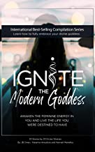Ignite The Modern Goddess: Awaken the Feminine Energy In You and Live the Life You Were Destined to Have (English Edition)