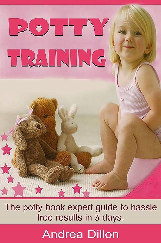 酔った年金受給者ずるいPotty training: The potty book expert guide to hassle free results in 3 days (Potty, potty training, how to potty train, potty guide, toileting) (English Edition)