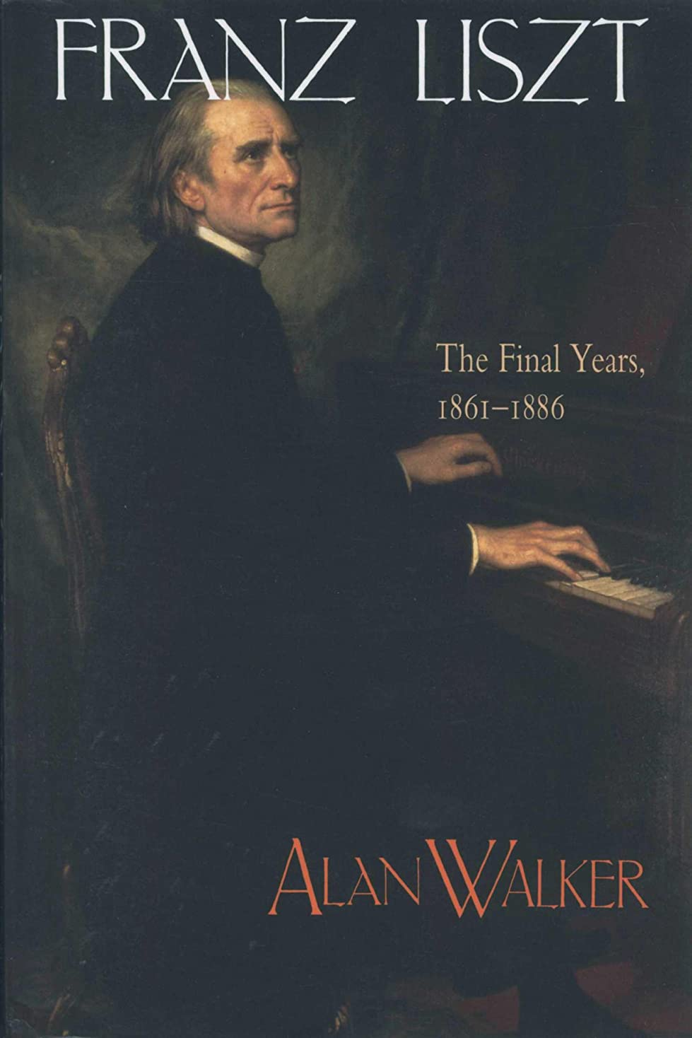 おめでとう準備する猫背Franz Liszt, Volume 3: The Final Years: 1861-1886 (English Edition)