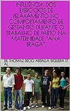 """INFLUÊNCIA DOS EXERCÍCIOS DE RELAXAMENTO NO COMPORTAMENTO DE GESTANTES DURANTE O TRABALHO DE PARTO NA MATERNIDADE """"ANA BRAGA"""". (Portuguese Edition)"""
