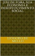 JUIZ DE FORA, SUA ECONOMIA E DESENVOLVIMENTO SOCIAL (Portuguese Edition)