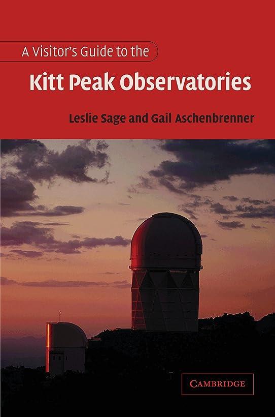 誘惑省略調整可能A Visitor's Guide to the Kitt Peak Observatories (English Edition)