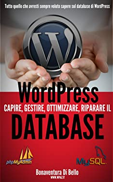 WordPress Database: Creare, gestire, ottimizzare e riparare il database MySQL di WordPress (Le Guide di WPAZ.IT Vol. 2) (Italian Edition)
