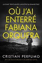 Où j'ai enterré Fabiana Orquera: Un polar en Patagonie (French Edition)