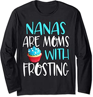 Nanas are moms with frosting cute grandmother funny gift Long Sleeve T-Shirt