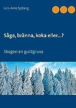 Såga, bränna, koka eller...?: Skogen en guldgruva (Swedish Edition)