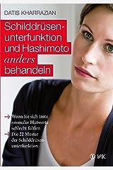 Schilddrüsenunterfunktion und Hashimoto anders behandeln: Wenn Sie sich trotz normaler Blutwerte schlecht fühlen. Die 22 Muster der Schilddrüsenunterfunktion (German Edition) Formato Kindle