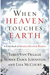 When Heaven Touches Earth: A Little Book of Miracles, Marvels, & Wonders Kindle Edition