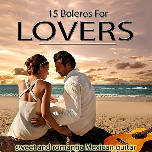 Sweet and Romantic Mexican Guitar. 15 Boleros for Lovers by Antonio Reyes on Amazon Music - Amazon.com