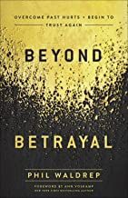 Beyond Betrayal: Overcome Past Hurts and Begin to Trust Again PDF