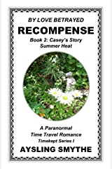 BY LOVE BETRAYED: RECOMPENSE 3: Book 2: Casey's Story---Summer Heat. . . (Timekept Series I: Recompense) Kindle Edition