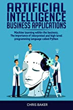 Artificial Intelligence business applications: Machine learning within the business. The importance of the interpreted and high-level programming language called Python