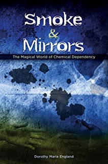 Smoke and Mirrors: The Magical World of Chemical Dependency