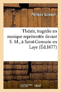 Thesee, Tragedie En Musique Representee Devant S. M., a Saint-Germain En Laye (Litterature) (French Edition)