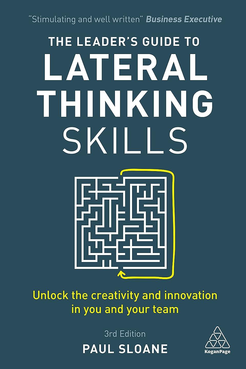 クルーズ保守的上へThe Leader's Guide to Lateral Thinking Skills: Unlock the Creativity and Innovation in You and Your Team (English Edition)