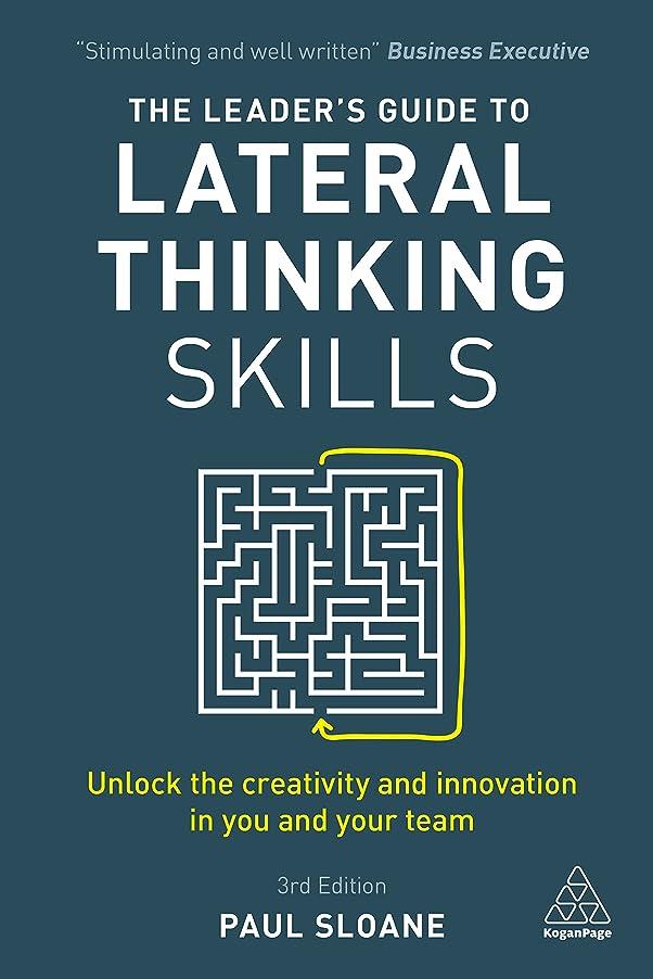 個人火薬縞模様のThe Leader's Guide to Lateral Thinking Skills: Unlock the Creativity and Innovation in You and Your Team (English Edition)