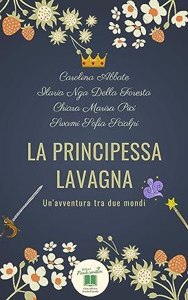La principessa Lavagna: Unavventura tra due mondi (Piccoli scrittori Vol. 5)