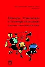 Educa??o, comunica??o e tecnologia educacional: interfaces com o campo da saúde (Portuguese Edition)