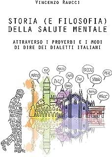 Storia (e filosofia) della salute mentale attraverso i proverbi e i modi di dire dei dialetti italiani (Italian Edition)