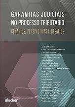 Garantias judiciais no processo tributário: cenários, perspectivas e desafios (Portuguese Edition)