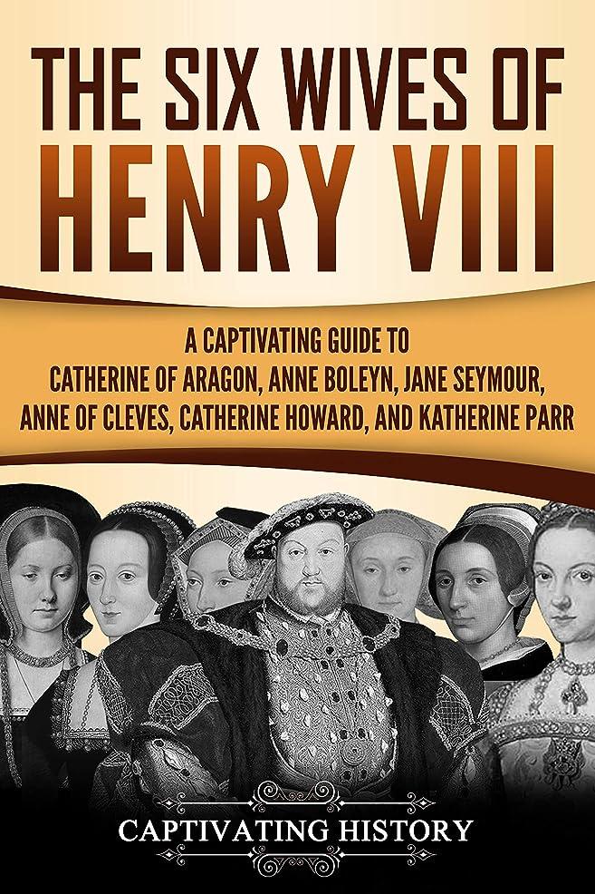 シンク東ティモール花火The Six Wives of Henry VIII: A Captivating Guide to Catherine of Aragon, Anne Boleyn, Jane Seymour, Anne of Cleves, Catherine Howard, and Katherine Parr (English Edition)