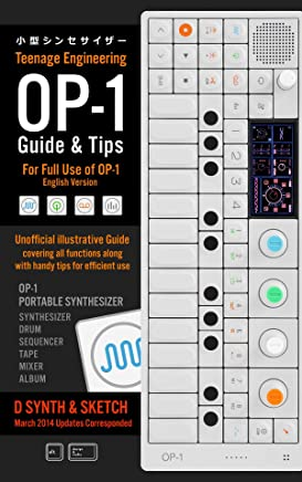 Teenage Engineering OP-1 Guide & Tips: Unofficial illustrative Guide