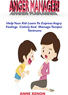 ANGER MANAGER!: HELP YOUR KID LEARN TO EXPRESS ANGRY FEELINGS IN A CALM WAY AND MANAGE TEMPER TANTRUMS. (English Edition)