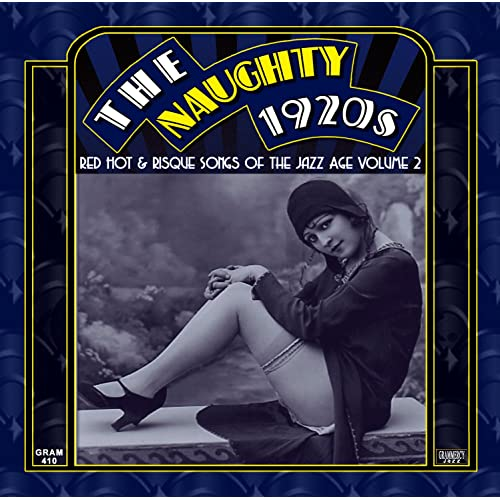 The Naughty 1920s: Red Hot & Risque Songs Of The Jazz Age