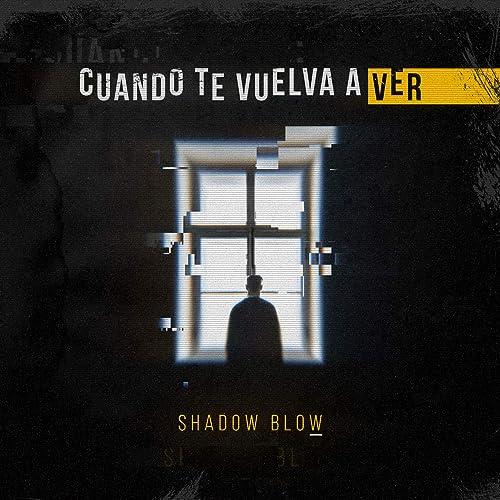 Cuando Te Vuelva A Ver By Shadow Blow On Amazon Music