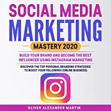Social Media Marketing Mastery 2020: Build Your Brand and Become the Best Influencer Using Instagram Marketing: Discover the Top Personal Branding Strategies to Boost Your Followers (Online Business)