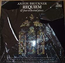 Anton Bruckner Requiem & Four Orchestral Pieces : Songs- Requiem Aeternam; Dies Irae; Domine Jesu Christe; Hostias Et Preces; Quam Olim Abrahae; Santus; Beneditcus; Agnus Dei; Requiem Aeternam; Cum Stanctis Tuis