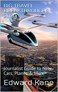 BIG TRAVEL BREAKTHROUGHS 2020's: Journalist Guide to New Cars, Planes & More