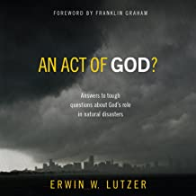 An Act of God?: Answers to Tough Questions about God's Role in Natural Disasters