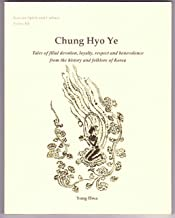 Chung, Hyo, Ye: Tales of Filial Devotion, Loyalty, Respect and Benevolence from the