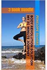 Body Revolution Solution - My 30 Minute Journey Books 1-3 Kindle Edition