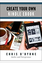 Create Your Own Kindle Ebook Kindle Edition