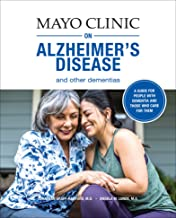 Mayo Clinic on Alzheimer's Disease and Other Dementias: A Guide for People with Dementia and Those Who Care for Them