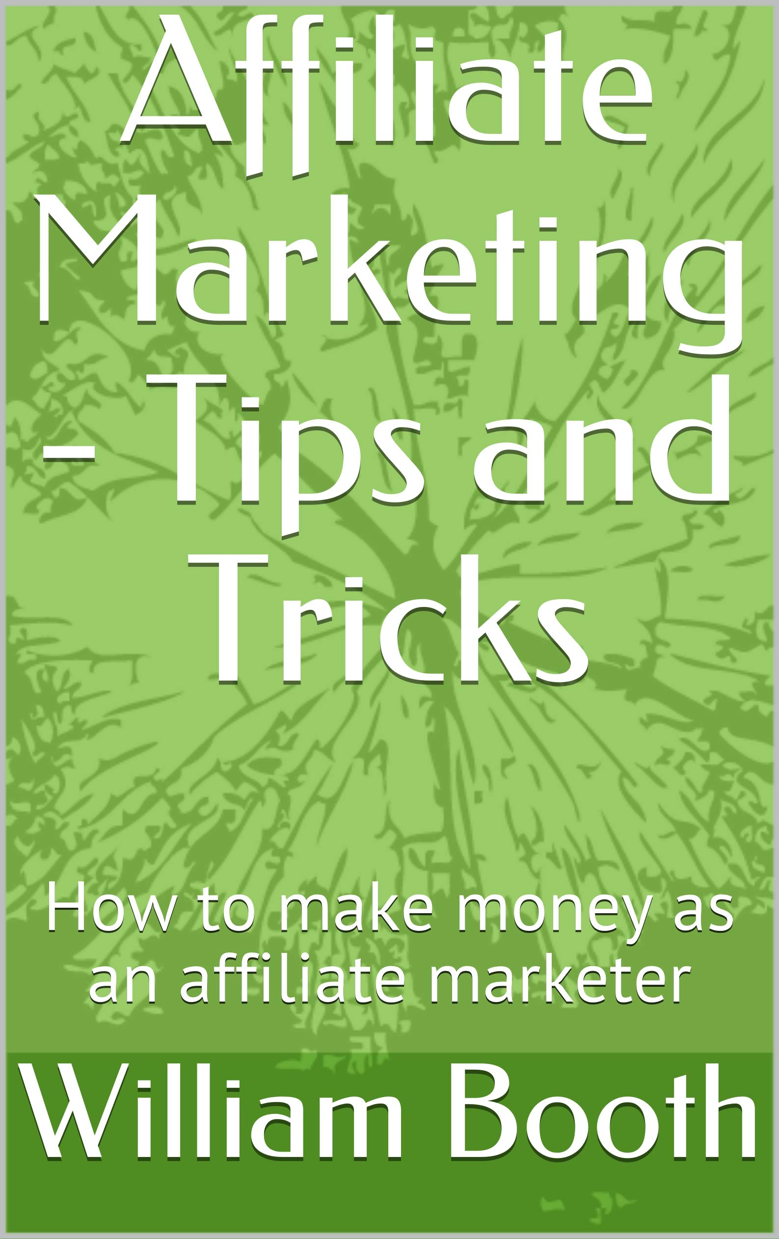 Affiliate Marketing - Tips and Tricks : How to make money as an affiliate marketer