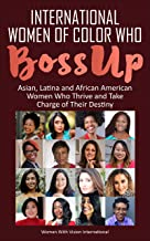 International Women Of Color Who BossUp: Asian, Latina and African American Women Who Thrive and Take Charge of Their Dest...