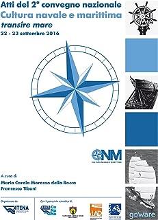 Atti del 2° convegno nazionale. Cultura navale e marittima transire mare 22-23 settembre 2016 (Italian Edition)