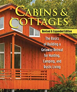 Cabins & Cottages, Revised & Expanded Edition: The Basics of Building a Getaway Retreat for Hunting, Camping, and Rustic L...