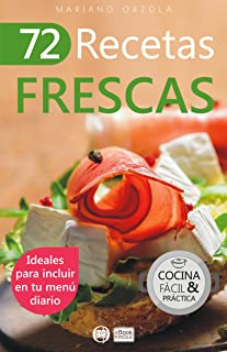 72 RECETAS FRESCAS: Ideales para incluir en tu menú diario (Colección Cocina Fácil & Práctica nº 43) (Spanish Edition)