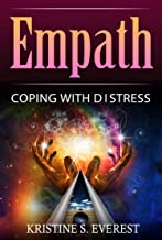Empath: Coping With Distress (Dealing with Negative Emotions, Empowerment, Handling Difficult People, Embracing Your Gift)